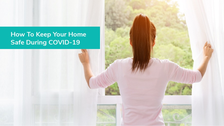 How To Keep Your Home Safe During COVID-19