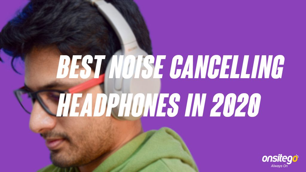 Best Noise-Cancelling Headphones in India 2020: Great Choices for Every Budget
