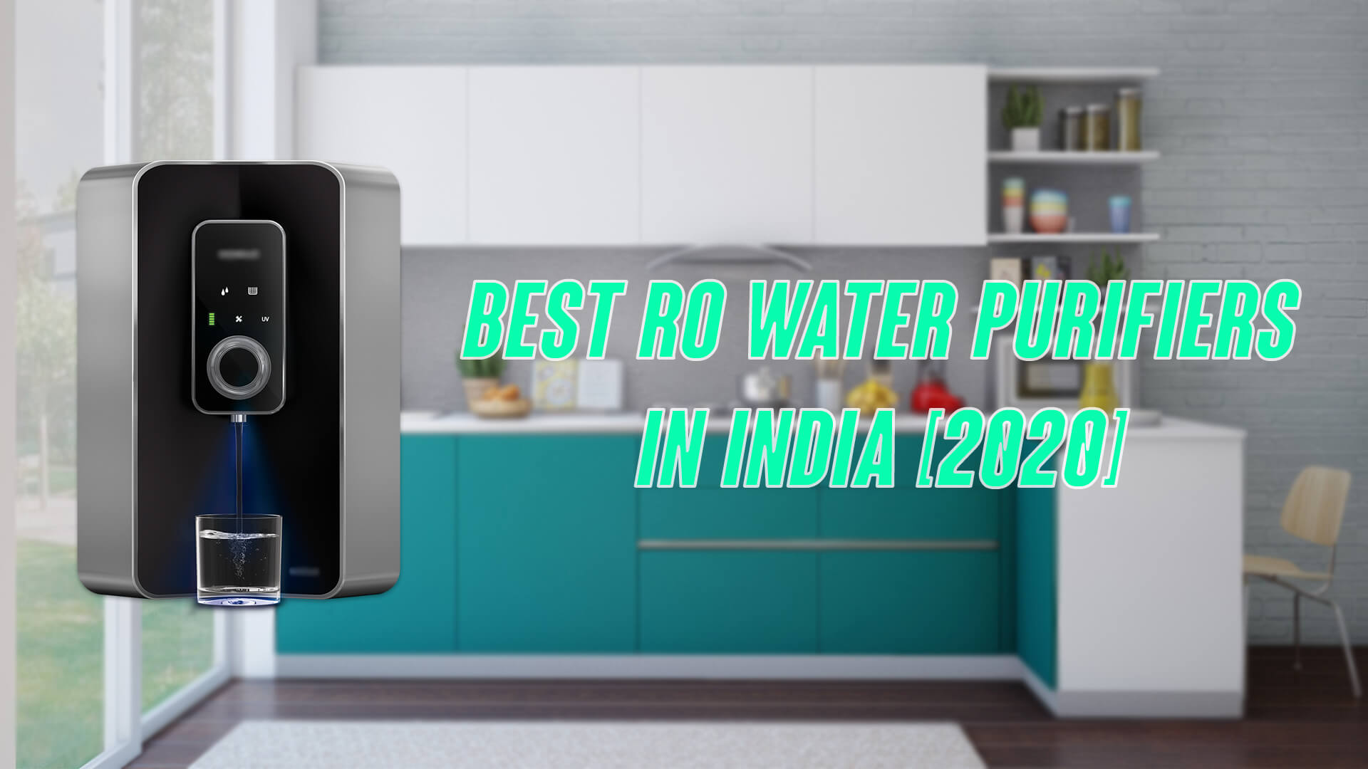 Best RO Water Purifiers In India [2020]: Top Choices From Aquaguard, Kent, Pureit, & More