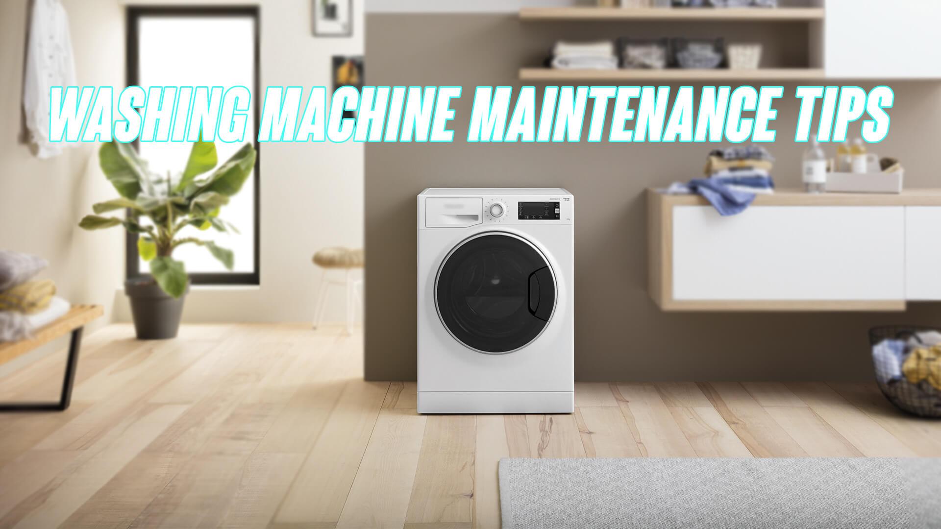 Essential Washing Machine Maintenance Tips: How to Extend Washing Machine's Life